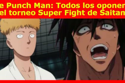 One Punch Man: Todos los oponentes del torneo Super Fight de Saitama